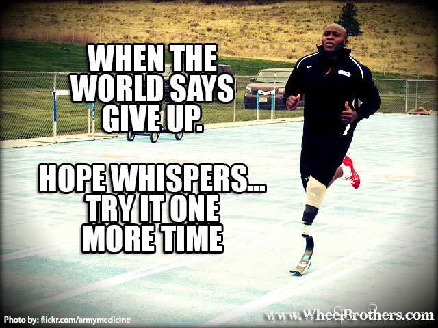 When The World Says Give Up. Hope Whispers... One More